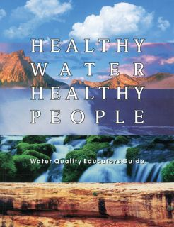 Healthy Water Healthy People Water Quality Educators Guide