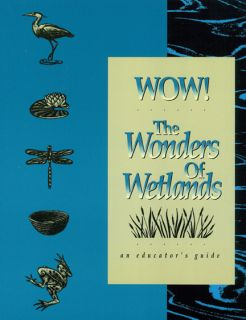 WOW! The Wonders of Wetlands Educators Guide